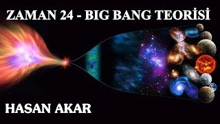 Hasan Akar - Zaman 24 - Big Bang Teorisi