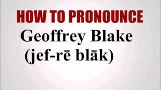 How To Pronounce Geoffrey Blake