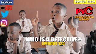 WHO IS A DETECTIVE (episode 124) (PRAIZE VICTOR COMEDY)