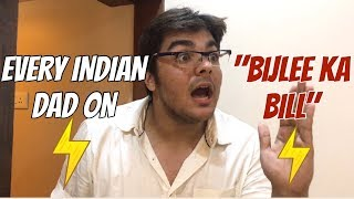 "Every indian dad on ""BIJLEE KA BILL"" 
