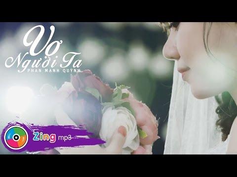 Phan Mạnh Quỳnh - Vợ Người Ta (MV Official) | vo nguoi ta