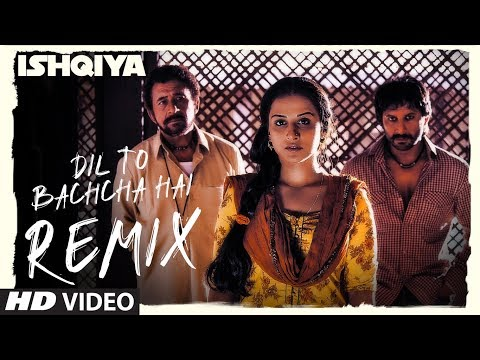 Dil To Bachcha Hai - Remix Full Song Ishqiya