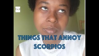Things That Annoy Scorpios