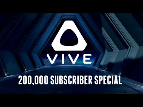 HTC Vive - Welcome to VR - 200,000 Subscriber Special