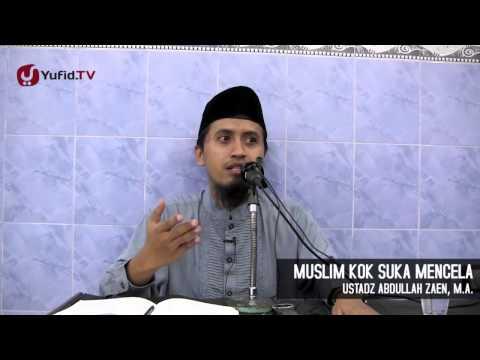 Kajian Agama Islam: Muslim Kok Suka Mencela - Ustadz Abdullah Zaen, MA