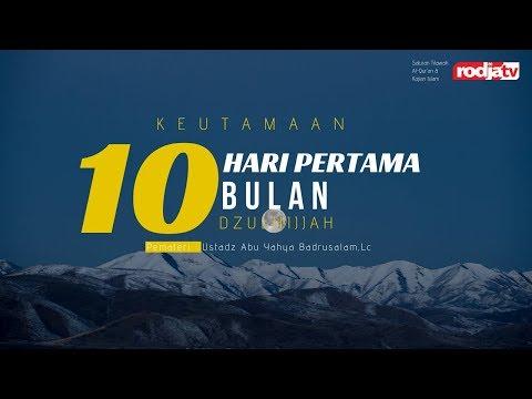 Keutamaan 10 Hari Pertama Bulan Dzulhijjah - Ustadz Abu Yahya Badrusalam, Lc.