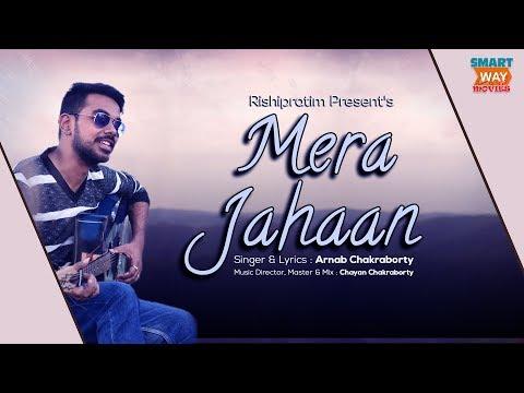 Mera Jahaan | Latest Bollywood Song 2018 | Arnab Chakrarborty | Smartway Movies
