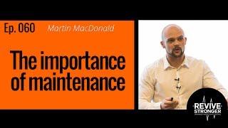 060: Martin MacDonald – the importance of maintenance