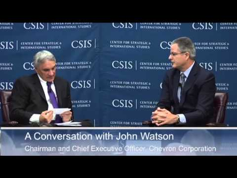 A Conversation with John Watson Chairman and Chief Executive Officer, Chevron Corporation