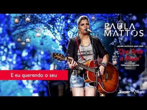 PAULA MATTOS - QUE SORTE A NOSSA ( vídeo Lyrics)