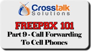 FreePBX 101 - Part 9 - How to Forward Calls to a Cell Phone
