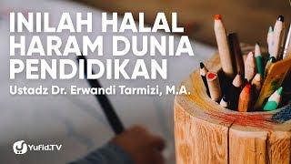Pendidikan di Indonesia: Halal Haram Dunia Pendidikan - Ustadz Dr. Erwandi Tarmizi, M.A.