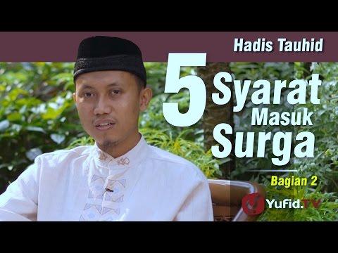 Hadis Tauhid : 5 Syarat Masuk Surga (2) - Ustadz Ammi Nur Baits
