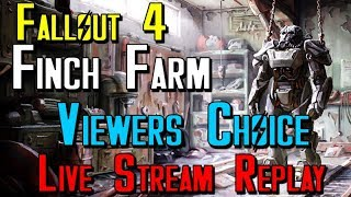 Let's Build Fallout 4: Finch Farm Viewers Choice Live Stream Replay