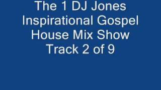 The 1 DJ Jones Inspirational Gospel House Mix Show Track 2 of 9