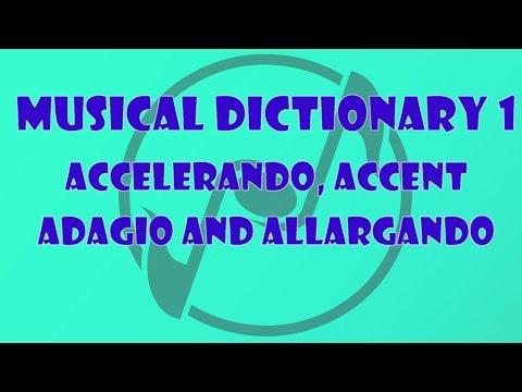 Accelerando, Accent, Adagio, Allargando  The Music Dictionary for Beginners 1