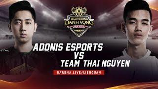 Team ThaiNguyen vs Adonis Esports - Đấu Trường Danh Vọng Mùa Xuân 2018 - Garena Liên Quân Mobile