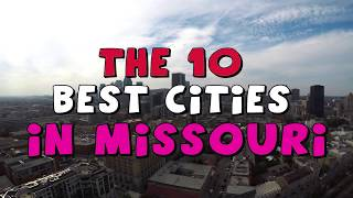 The 10 BEST CITIES to Live in MISSOURI