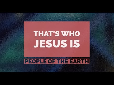 That's Who Jesus Is (Official Lyric Video)  - People of the Earth