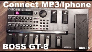 Boss gt-8 How connect a mp3-player/Iphone to Boss-GT-8 (aux-in)