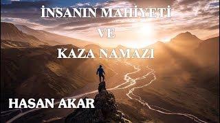 Hasan Akar - İnsanın Mahiyeti ve Kaza Namazı