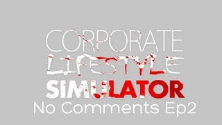 """No Comments """"Corporate Lifestyle Simulator"""" Ep2"""