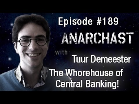 Anarchast Ep. 189 Tuur Demeester: The Whorehouse of Central Banking!
