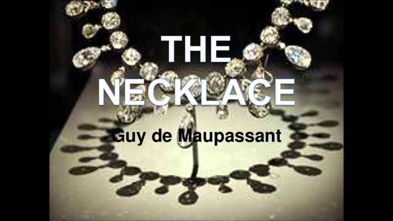 the necklace by guy de maupassant The necklace: by guy de maupassant: 32 write a different end to the story, assuming that either mme loisel never lost the necklace or that she found the necklace.