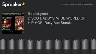 DISCO DADDYS' WIDE WORLD OF HIP-HOP -Busy Bee Starski