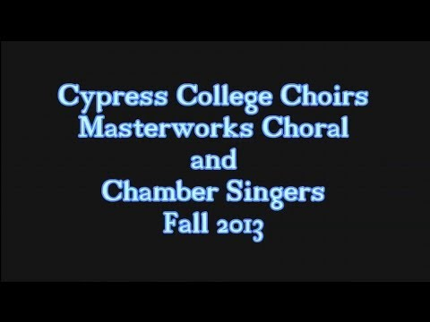 Cypress College Masterworks Chorale and Chamber Choir Fall 2013 Performance