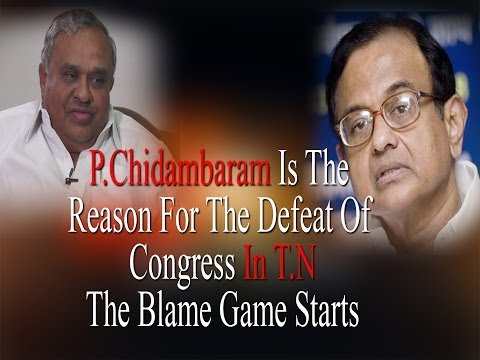 P.Chidambaram Is The  Reason For The Defeat Of  Congress In T.N - The Blame Game Starts