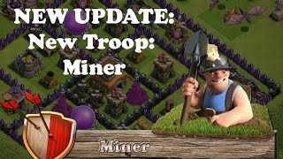 Clash Of Clans UPDATE - NEW Troop Miner - FIRST LOOK Gameplay