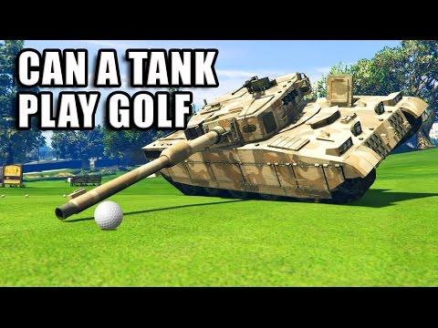 GTA V - Can a Tank play Golf?
