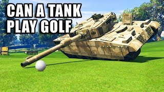 GTA V - Can a Tank play Golf?