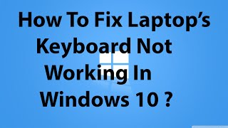 How To Fix Laptop's Keyboard is not Working in Windows 10 ?