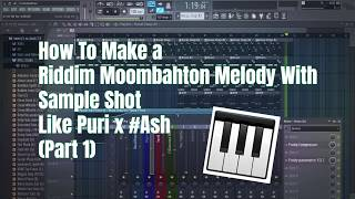FL Studio - How To Make a Riddim Moombahton Melody With Sample Shots l ASH x Puri Style (Part 1)