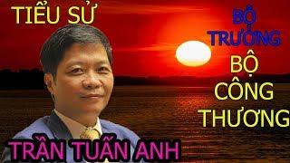 Tiểu sử Bộ trưởng bộ công thương - Trần Tuấn Anh