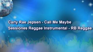 Call Me Maybe by Carly Rae Jepsen / RB Reggae by Sessiones Reggae Instrumental