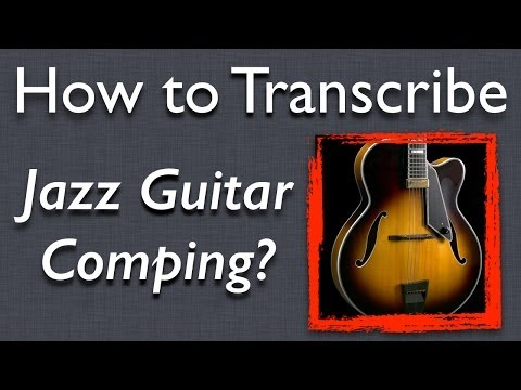 Jazz Guitar: How to Transcribe Comping from Recordings