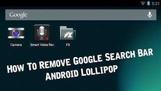 How To Remove Google Search Bar Android Lollipop [No Root-No Launcher]