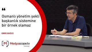 """Prof. Emre Bağce: """"Osmanlı yönetim şekli başkanlık sistemine bir örnek olamaz"""""""