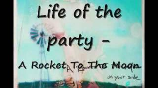 Watch A Rocket To The Moon Life Of The Party video