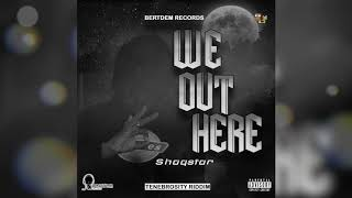 Shaqstar - We out here (OFFICIAL AUDIO) 2019