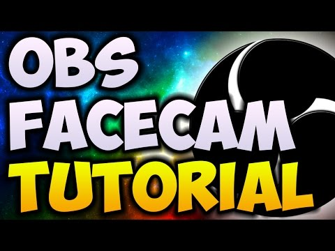 How To Add Facecam To OBS (2017 TUTORIAL) - How To Add A Facecam To Your Videos