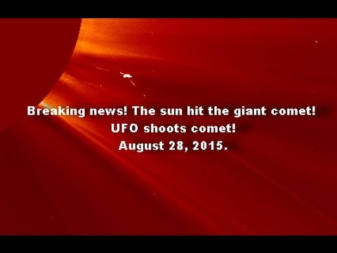 Breaking news! The sun hit the giant comet! UFO shoots comet! August 28, 2015.