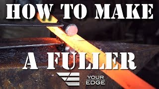 How to make a Fuller - Forge/Grind/Mill/Scrape -  Your Edge