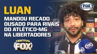 Luan mandou recado OUSADO para rivais do Atlético-MG na Libertadores