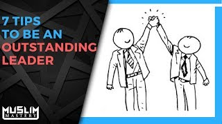 7 Tips to Be an Outstanding Leader