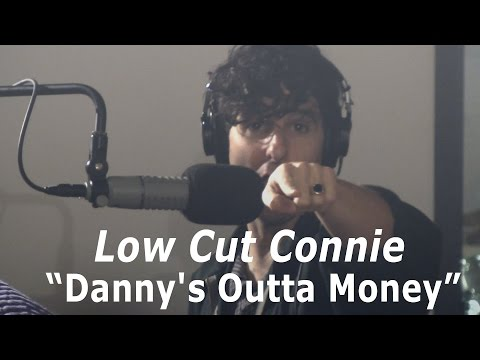 Low Cut Connie - Dannys Outta Money