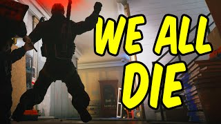 WE ALL DIE - Rainbow Six Siege Funny Moments & Epic Stuff